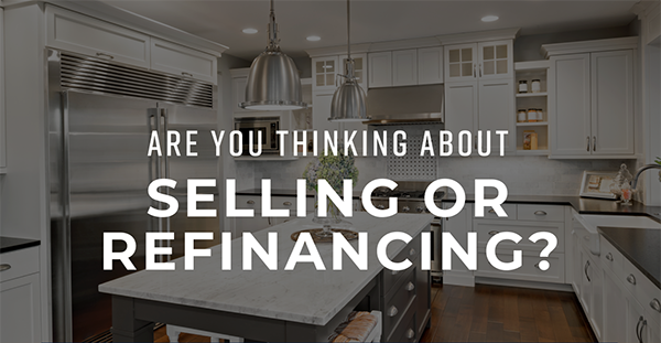 Are you thinking about SELLING OR REFINANCING?
